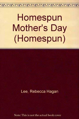 A Homespun Mother's Day: Lee, Rebecca Hagan; Metcalf, Jill; Warfield, Teresa