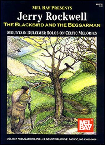 9780786616671: Mel Bay Presents The Blackbird and the Beggarman: Mountain Dulcimer Solos on Celtic Melodies