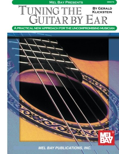 9780786620845: Mel Bay Presents Tuning the Guitar by Ear: A Practical New Approach for the Uncompromising Musician