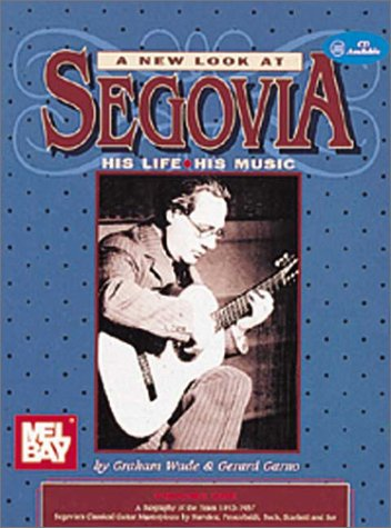 9780786623662: A New Look at Segovia: His Life, His Music, Vol. 1