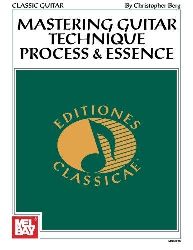 9780786623730: Mel Bay presents Classic Guitar Technique:Process & Essence