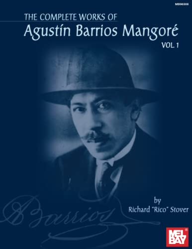 Mel Bay The Complete Works of Agustin Barrios Mangore, Vol. 1: Barrios, Augustin Pio