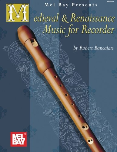 9780786625475: Mel Bay Medieval and Renaissance Music for Recorder: Bancalari