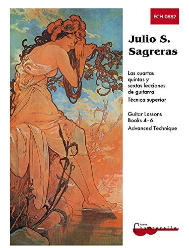 Julio S. Sagreras Las lecciones de Guitarra/ Julio S. Sagreras Guitar Lessons: Libros 4-6&#x2F...