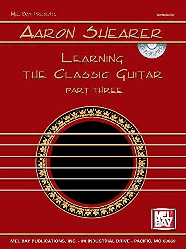 Mel Bay Aaron Shearer Learning the Classic Guitar, part 3 (Book & CD): Aaron Shearer