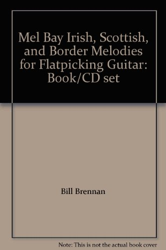 9780786634729: Mel Bay Irish, Scottish, and Border Melodies for Flatpicking Guitar: Book-CD ...