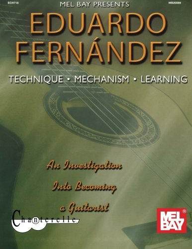 9780786647460: Mel Bay Presents Eduardo Fernandez: Technique, Mechanism, Learning