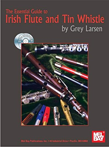Mel Bay The Essential Guide to Irish Flute and Tin Whistle: Larsen, Grey