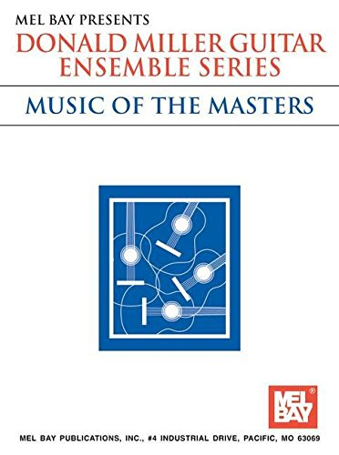 Mel Bay Donald Miller Guitar Ensemble Series: Music of the Masters (Donald Miller Guitar Ensemble Series - Music of the Masters) (9780786649662) by Donald Miller