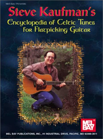 9780786651221: Mel Bay presents Steve Kaufman's Encyclopedia of Celtic Tunes for Flatpicking Guitar