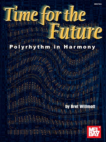 9780786652808: Time for the Future: Polyrhythm in Harmony (Mel Bay Presents)