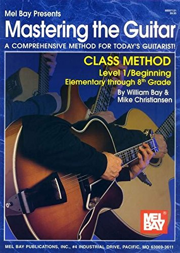 Mel Bay Mastering the Guitar: Class Method (Mastering the Guitar) (Mastering the Guitar): William ...