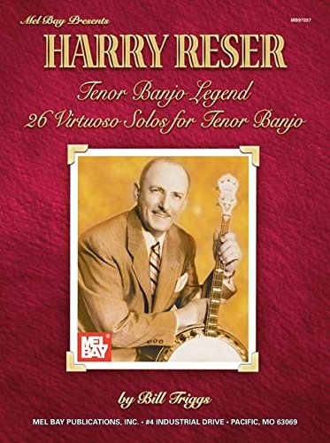 Harry Reser: Tenor Banjo Legend / 26 Virtuoso Solos for Tenor Banjo: Bill Triggs