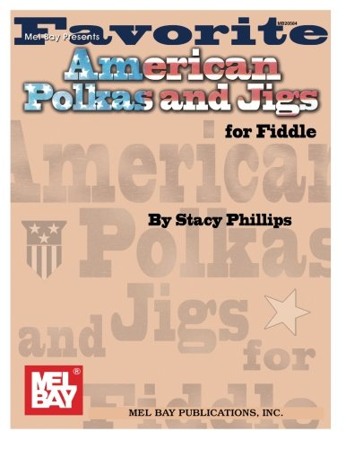 Favorite American Polkas & Jigs for Fiddle: Stacy Phillips