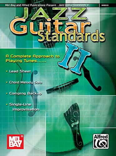 Mel Bay Jazz Guitar Standards II: A Complete Approach to Playing Tunes): Mel Bay Publishing Staff
