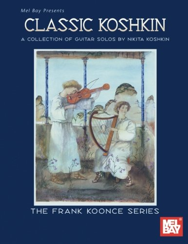 9780786670277: Mel Bay Classic Koshkin: A Collection of Guitar Solos by Nikita Koshkin (Frank Koonce Series)