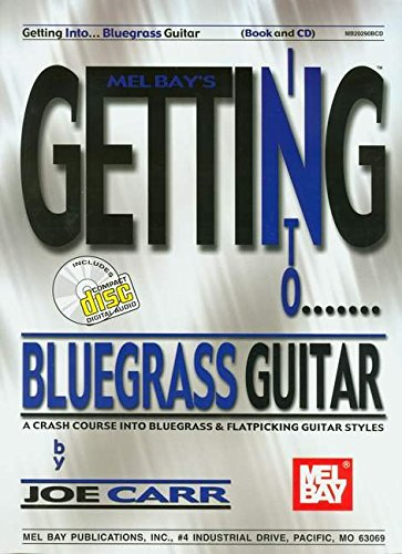 9780786670642: Getting Into Bluegrass Guitar: A Crash Course Into Bluegrass and Flatpicking Guitar Styles [With CD] (Mel Bay's Getting Into...)