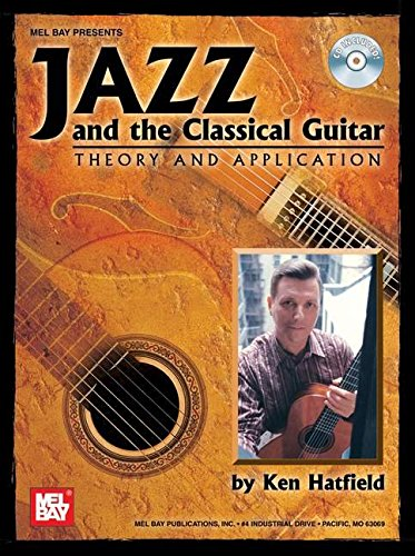 Mel Bay Jazz and the Classical Guitar Theory and Applications: Ken Hatfield