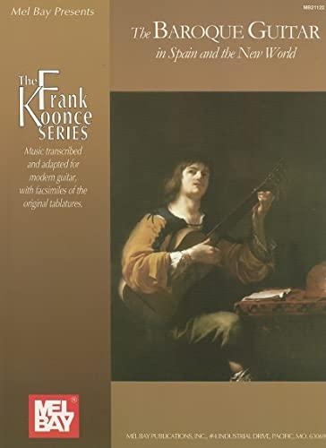 9780786675258: The Baroque Guitar in Spain and the New World: Gaspar Sanz, Antonio de Santa Cruz, Francisco Guerau, Santiago de Murcia (Frank Koonce Series)