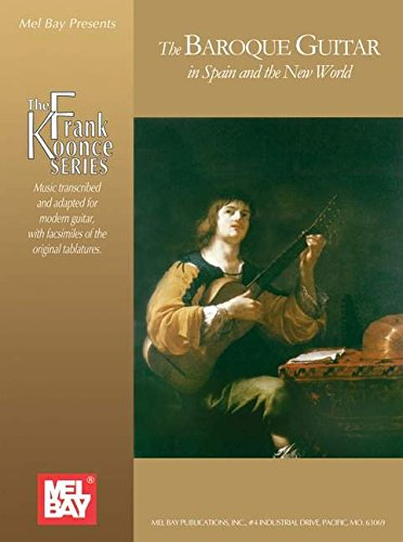 9780786675258: Mel Bay Presents The Baroque Guitar In Spain And The New World: Gaspar Sanz, Antonio De Santa Cruz, Francisco Guerau, Santiago De Murcia