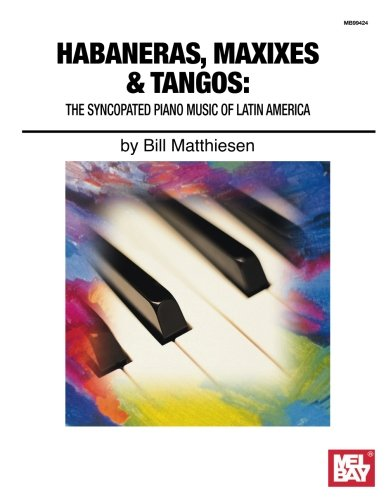 9780786676354: Mel Bay presents Habaneras, Maxixies & Tangos The Syncopated Piano Music of Latin America (Brazilliance Music Pub)