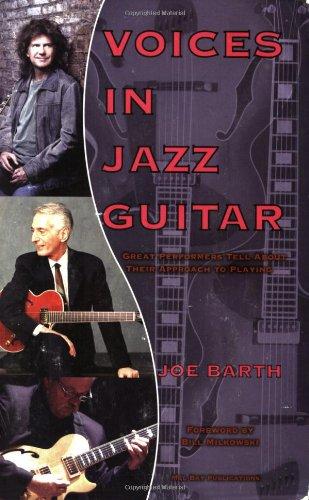 Voices in Jazz Guitar: Great Performers Talk: Barth, Joe; Milkowski,