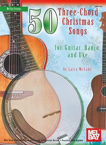 50 Three-chord Christmas Songs for Guitar, Banjo and Uke: McCabe, Larry