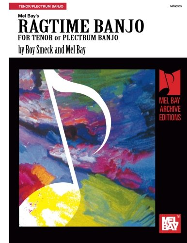 Mel Bay presents Ragtime Banjo For Tenor or Plectrum Banjo (0786678097) by Mel Bay; Roy Smeck