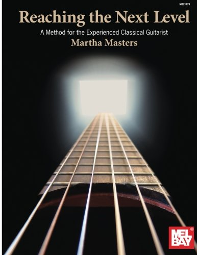 9780786679812: Reaching the Next Level: A Method for the Experienced Classical Guitarist (Mel Bay Presents)
