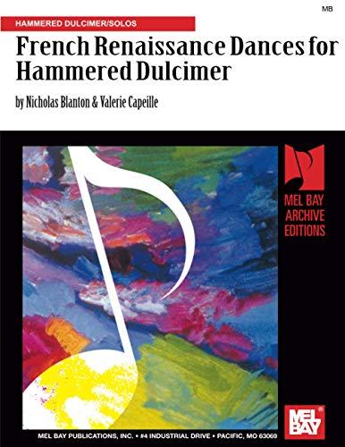 French Renaissance Dances for Hammered Dulcimer (Transcribed and arranged for hammered dulcimer and...