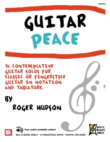Guitar Peace: 16 Contemplative Guitar Solos for Classic or Fingerstyle Guitar in Notation and Tablature (0786681527) by Hudson, Roger