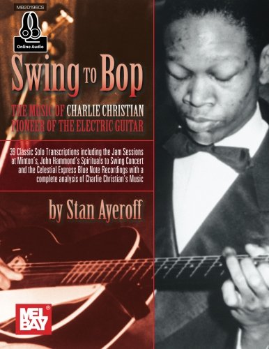 9780786694754: Swing to Bop: The Music of Charlie Christian: Pioneer of the Electric Guitar