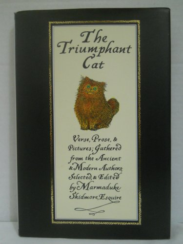 The Triumphant Cat: An Anthology of Verse, Prose & Pictures Gathered from the Ancient & ...