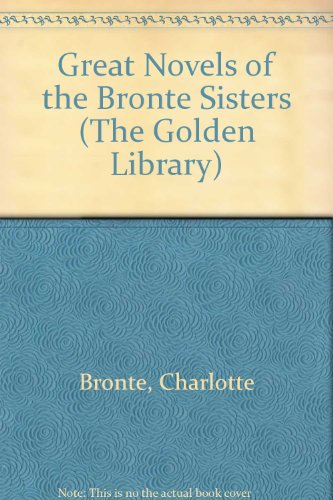 The Great Novels of the Bronte Sisters: Bronte, Charlotte; Bronte,