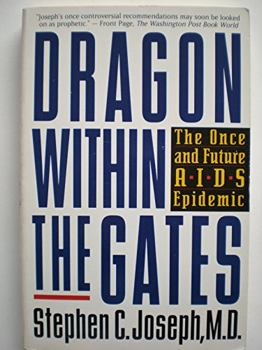 Dragon Within the Gates: The Once and Future AIDS Epidemic: Joseph, Stephen C.