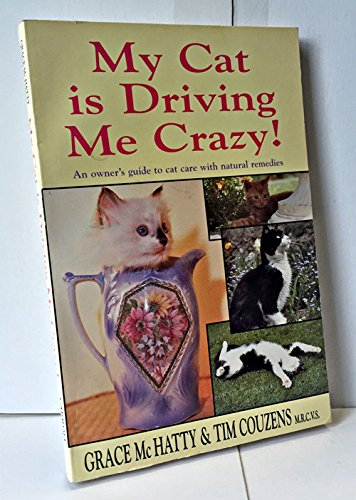 9780786701605: My Cat Is Driving Me Crazy!: An Owner's Guide to Cat Care With Natural Remedies