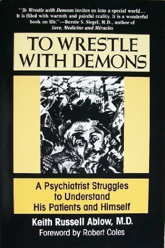 9780786701667: To Wrestle With Demons: A Psychiatrist Struggles to Understand His Patients and Himself