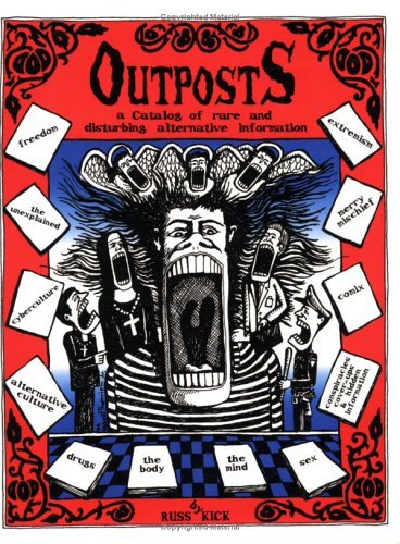 Outposts: A Catalog of Rare And Disturbing Alternative Information (0786702028) by Kick, Russ; West, Richard; Kirk, Russ