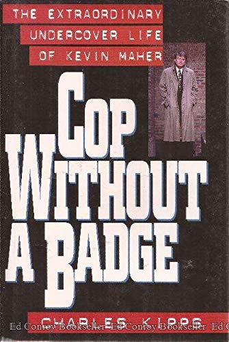 Cop Without a Badge: The Extraordinary Undercover Life of Kevin Maher: Kipps, Charles