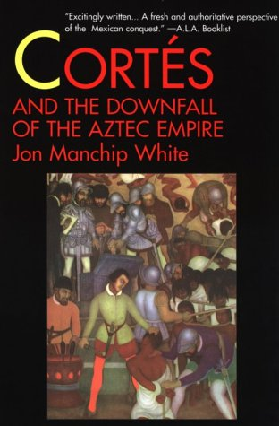 Cortes and the Downfall of the Aztec: White, Jon Manchip