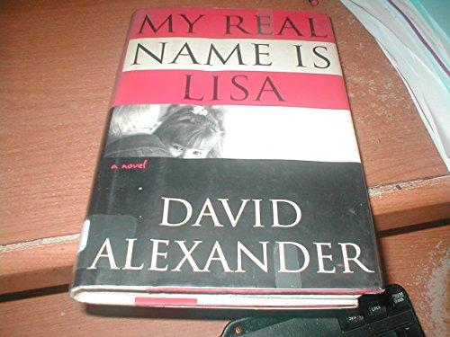 MY REAL NAME IS LISA: Alexander, David M.
