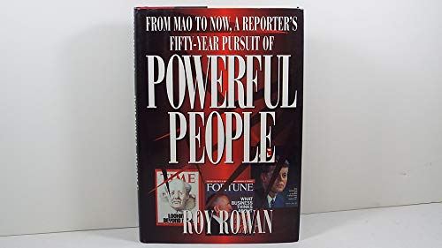 Powerful People: From Mao to Now, a Reporter's Fifty-Year Pursuit of.: Rowan, Roy