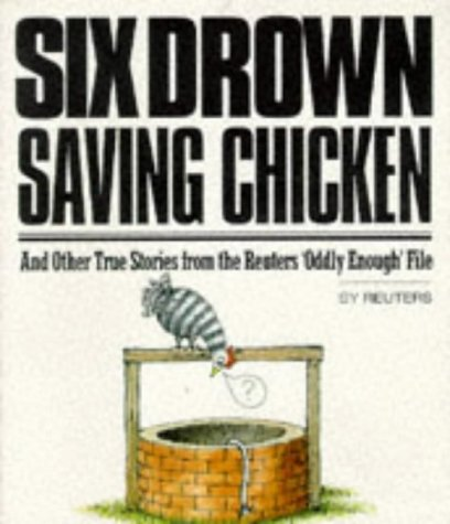 """Six Drown Saving Chickens: And Other True Stories from the Reuters """"Oddly Enough"""" File: ..."""