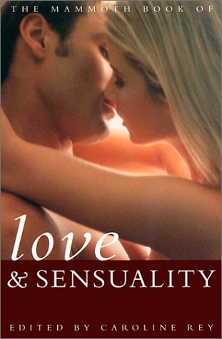 The Mammoth Book of Love and Sensuality (Mammoth Books): Rey, Caroline