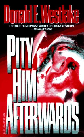 Pity Him Afterwards: Westlake, Donald