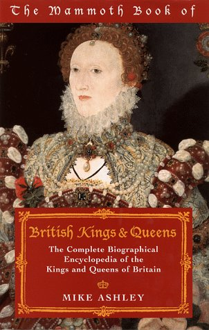 The Mammoth Book of British Kings and Queens of Britain and Ireland: Ashley, Mike