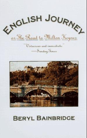 English Journey: Or the Road to Milton: Bainbridge, Beryl; Priestley,