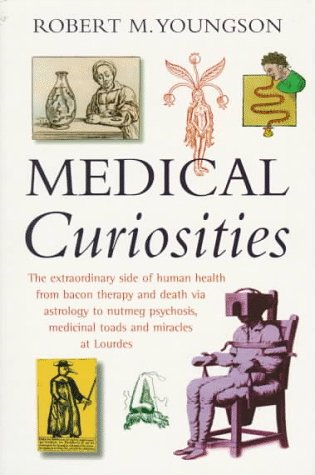 9780786704323: Medical Curiosities : A Miscellany of Medical Oddities, Horrors and Humors