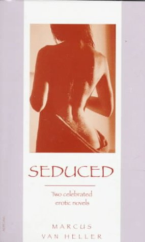 Seduced: Two Celebrated Erotic Novels: Heller, Marcus Van