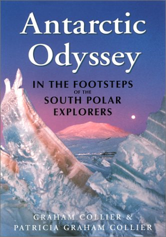 Antarctic Odyssey - In the Footsteps of the South Polar Explorers: Collier, Graham